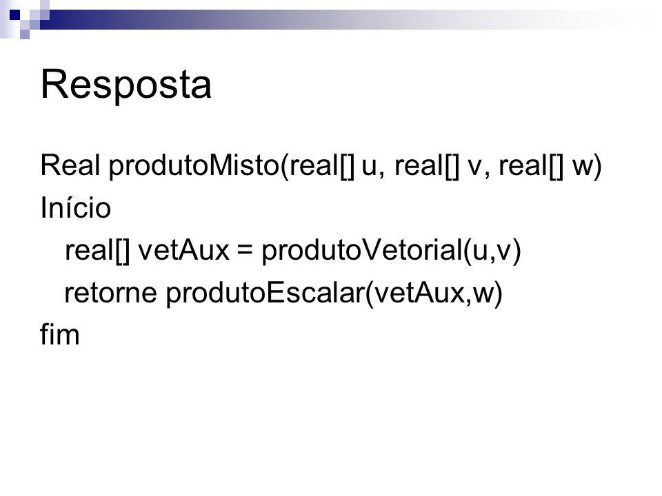 Resposta Real produtoMisto(real[] u, real[] v, real[] w) Início